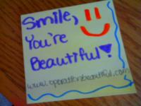 "Operation Beautiful is a movement to spread the love! All you need to do is grab a sheet of paper and a pen, write something encouraging like ""Smile, You are beautiful!"" and place it..."